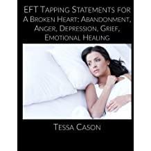 EFT Taping Statements for A Broken Heart: Abandonment, Anger, Depression, Grief, Emotional Healing by Tessa Cason (2014-04-30)