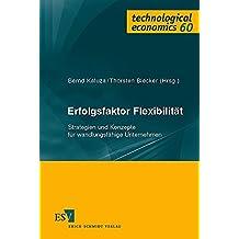 Erfolgsfaktor Flexibilität: Strategien und Konzepte für wandlungsfähige Unternehmen (technological economics, Band 60)