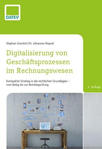 Digitalisierung von Geschäftsprozessen im Rechnungswesen, 2. Auflage: Kompakter Einstieg in die rechtlichen Grundlagen - vom Beleg bis zur Betriebsprüfung