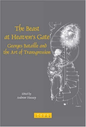 The Beast at Heaven's Gate: Georges Bataille and the Art of Transgression (Faux Titre) by Andrew Hussey (2006-01-01)