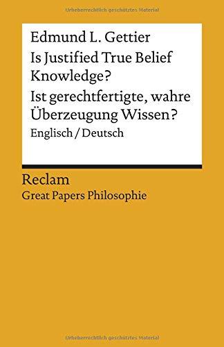Is Justified True Belief Knowledge? / Ist gerechtfertigte, wahre Überzeugung Wissen?: Englisch/Deutsch. [Great Papers Philosophie] (Reclams Universal-Bibliothek)