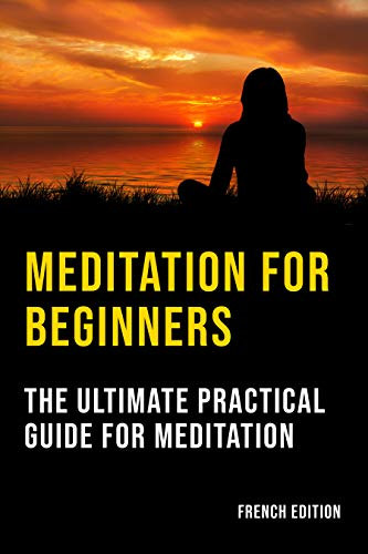 Couverture du livre Meditation For Beginners: The Ultimate Practical  Guide For Meditation (french edition)