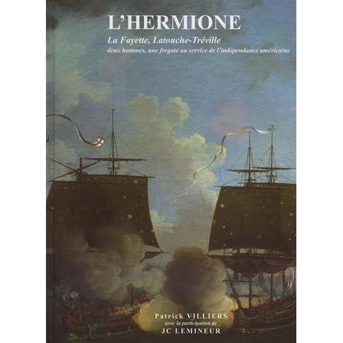 L'Hermione : La Fayette, Latouche-Tréville : deux hommes, une frégate au service de l'indépendance américaine