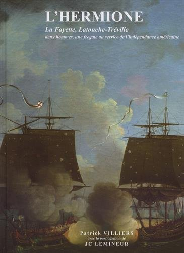 L'Hermione : La Fayette, Latouche-Trville : deux hommes, une frgate au service de l'indpendance amricaine