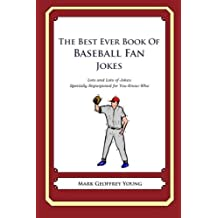 The Best Ever Book of Baseball Fan Jokes: Lots and Lots of Jokes Specially Repurposed for You-Know-Who by Mark Geoffrey Young (2011-12-19)