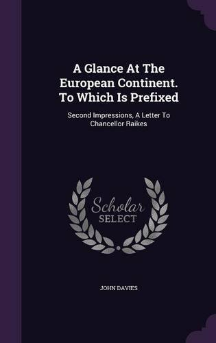 A Glance At The European Continent. To Which Is Prefixed: Second Impressions, A Letter To Chancellor Raikes