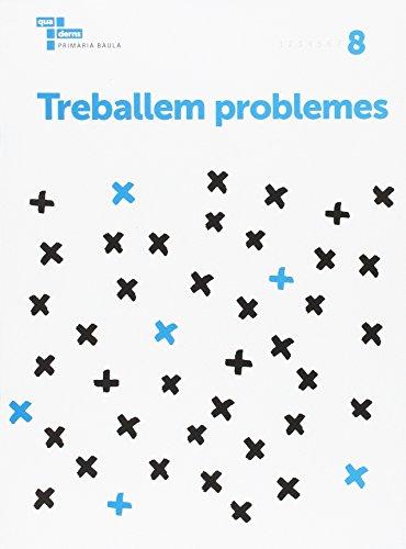 Treballem problemes 8 Primària Baula (Projecte Quaderns Primària Baula)