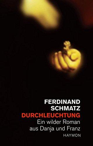 Durchleuchtung. Ein wilder Roman aus Danja und Franz