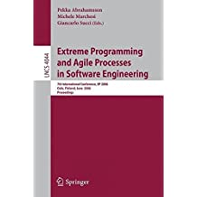 Extreme Programming and Agile Processes in Software Engineering: 7th International Conference, XP 2006, Oulu, Finland, June 17-22, 2006, Proceedings (Lecture Notes in Computer Science) by Michele Marchesi (2008-06-13)