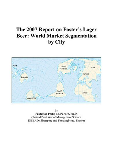 the-2007-report-on-fosters-lager-beer-world-market-segmentation-by-city