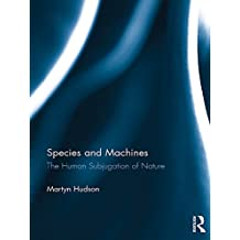 Species and Machines: The Human Subjugation of Nature
