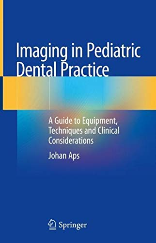 Imaging in Pediatric Dental Practice: A Guide to Equipment, Techniques and Clinical Considerations