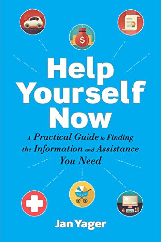 Help Yourself Now: A Practical Guide to Finding the Information and Assistance You Need (English Edition)