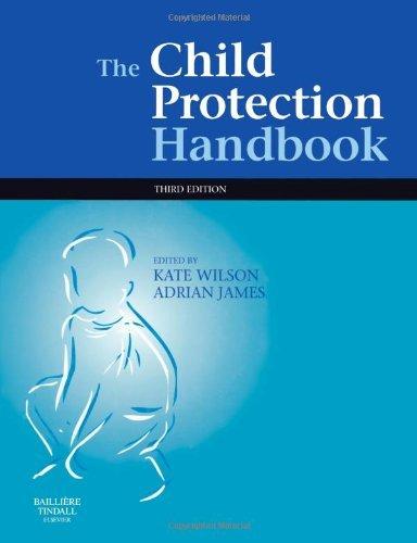 The Child Protection Handbook, 3e by Wilson BA(Oxon) DipSWK(Sussex), Kate, James BA MA PhD GDSA DASS, Adrian L. (April 25, 2007) Paperback