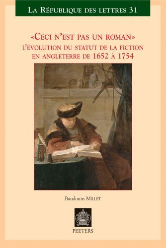 Ceci n'Est Pas Un Roman: L'Evolution Du Statut de la Fiction En Angleterre de 1652 a 1754 (La Republique Des Lettres, Band 31)