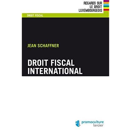 Droit fiscal international (Regards sur le droit luxembourgeois)