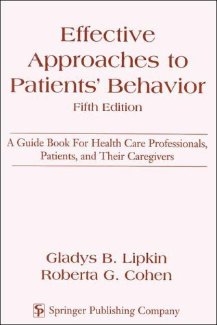 Effective Approaches to Patients' Behavior: A Guide Book for Health Care Professionals, Patients, and Their Caregivers 5th Edition by Lipkin, Gladys B., Cohen, Roberta G. (1998) Paperback
