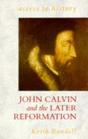 Access To History: John Calvin and the Later Reformation