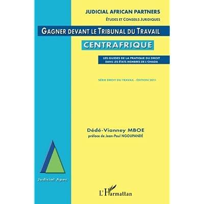 Gagner devant le Tribunal du Travail en Centrafrique: Les guides de la pratique du droit dans les Etats membres de l'OHADA