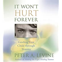 It Won't Hurt Forever: Guiding Your Child Through Trauma