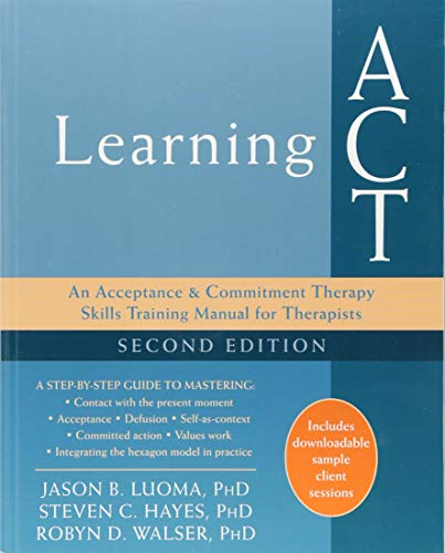 Learning ACT, 2nd Edition: An Acceptance and Commitment Therapy Skills-Training Manual for Therapists por Jason B. Luoma