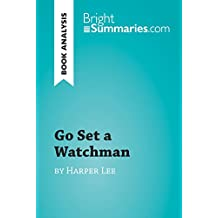 Go Set a Watchman by Harper Lee (Book Analysis): Detailed Summary, Analysis and Reading Guide (BrightSummaries.com) (English Edition)