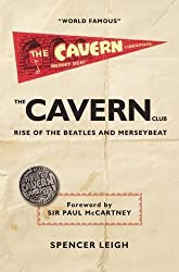 The Cavern Club: The Rise of the Beatles and Merseybeat by Spencer Leigh (2016-03-29)