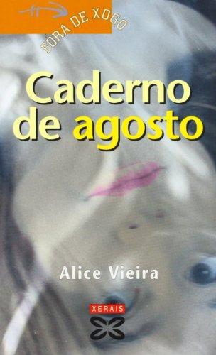 Caderno de agosto (Infantil E Xuvenil - Fóra De Xogo) por Alice Vieira