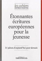 Les Cahiers de la Maison Antoine Vitez, N° 10 : Etonnantes écritures européennes pour la jeunesse : 31 pièces d'aujourd'hui pour demain