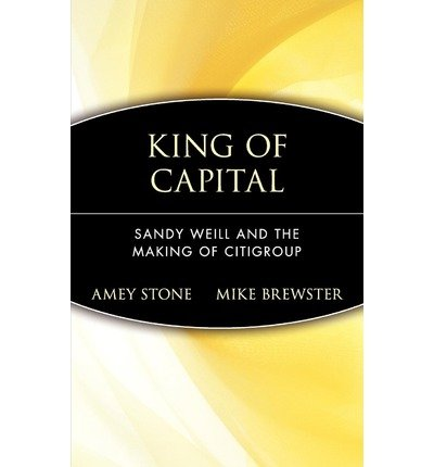 -king-of-capital-sandy-weill-and-the-making-of-citigroup-greenlight-by-stone-amey-author-jun-2002-ha