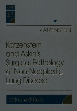 Katzenstein and Askin's Surgical Pathology of Non-Neoplastic Lung Disease: Volume 13 in the Major Problems in Pathology Series
