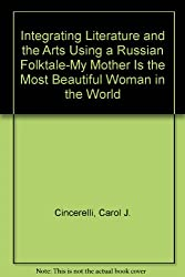 Integrating Literature and the Arts Using a Russian Folktale-My Mother Is the Most Beautiful Woman in the World