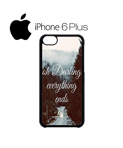 Oh Darling Everthing Ends Love Mobile Cell Phone Case Cover iPhone 6 Plus Black Weiß