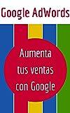 Google AdWords: Aumenta tus Ventas con Google