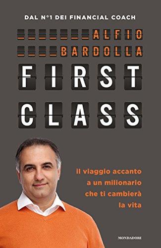 First Class. Il viaggio accanto a un milionario che ti cambierà la vit