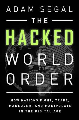 { The Hacked World Order: How Nations Fight, Trade, Maneuver, and Manipulate in the Digital Age } By Segal, Adam ( Author ) 02-2016 [ Hardcover ]