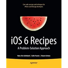 iOS 6 Recipes: A Problem-Solution Approach by Shawn Grimes (2012-11-14)