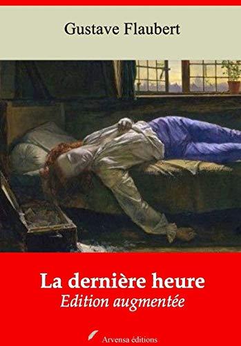 La Dernière Heure | Edition Intégrale Et Augmentée: Nouvelle Édition 2019 Sans Drm por Gustave Flaubert