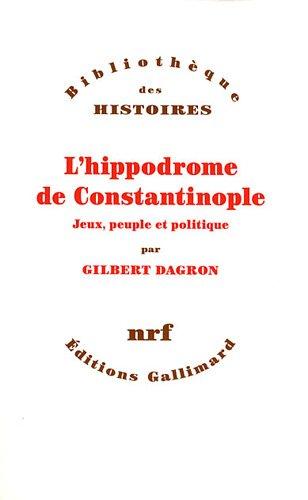 L'hippodrome de Constantinople: Jeux, peuple et politique