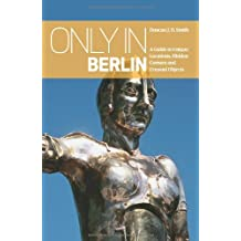 Only in Berlin: A Guide to Unique Locations, Hidden Corners and Unusual Objects