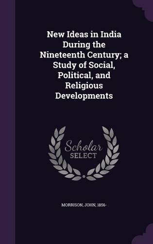 New Ideas in India During the Nineteenth Century; a Study of Social, Political, and Religious Developments