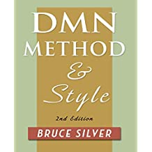 DMN Method and Style. 2nd Edition: A Business Pracitioner's Guide to Decision Modeling