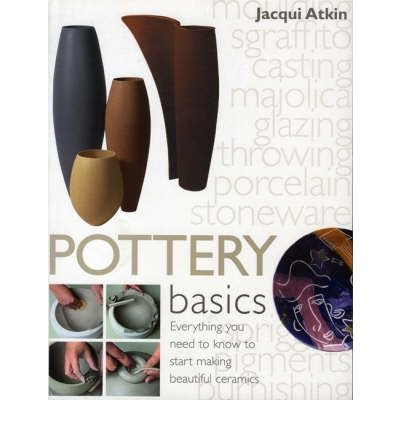 [ POTTERY BASICS EVERYTHING YOU NEED TO KNOW TO START MAKING BEAUTIFUL CERAMICS BY ATKIN, JACQUI](AUTHOR)PAPERBACK