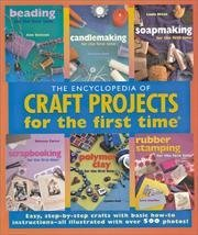 Encyclopedia Of Craft Projects For The First Time - Beading, Candlemaking, Soapmaking, Scrapbooking, Polymer Clay... by Ann; Carter, Rebecca; Holt, Syndee; Scheffler, Carol; Orton, Linda Vaness-ann; Benson (2002-08-02)