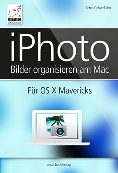 iPhoto - für OS X Mavericks: Bilder am Mac organisieren von [Ochsenkühn, Anton]