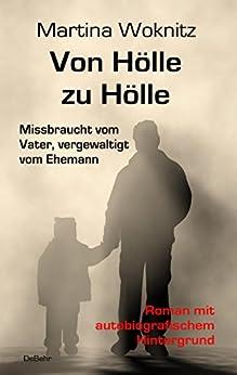 von-hlle-zu-hlle-missbraucht-vom-vater-vergewaltigt-vom-ehemann-roman-mit-autobiografischem-hintergrund