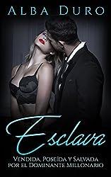 Esclava: Vendida, Poseída y Salvada por el Dominante Millonario (Novela Romántica y Erótica: BDSM nº 1)