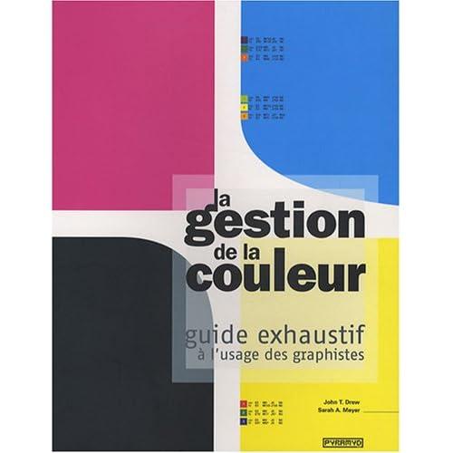 La Gestion de la couleur. Guide exhaustif à l' usage des graphistes