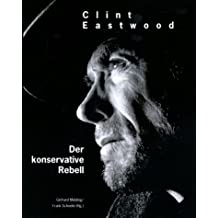 Clint Eastwood. Der konservative Rebell