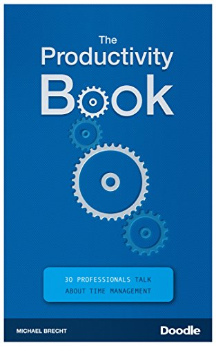 The Productivity Book: 30 Professionals Talk About Time Management (English Edition)